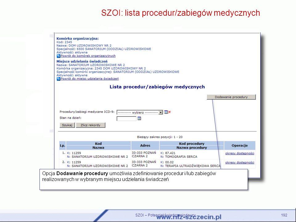 SZOI – Potencjał świadczeniodawcy192 SZOI: lista procedur/zabiegów medycznych Opcja Dodawanie procedury umożliwia zdefiniowanie procedur i/lub zabiegó