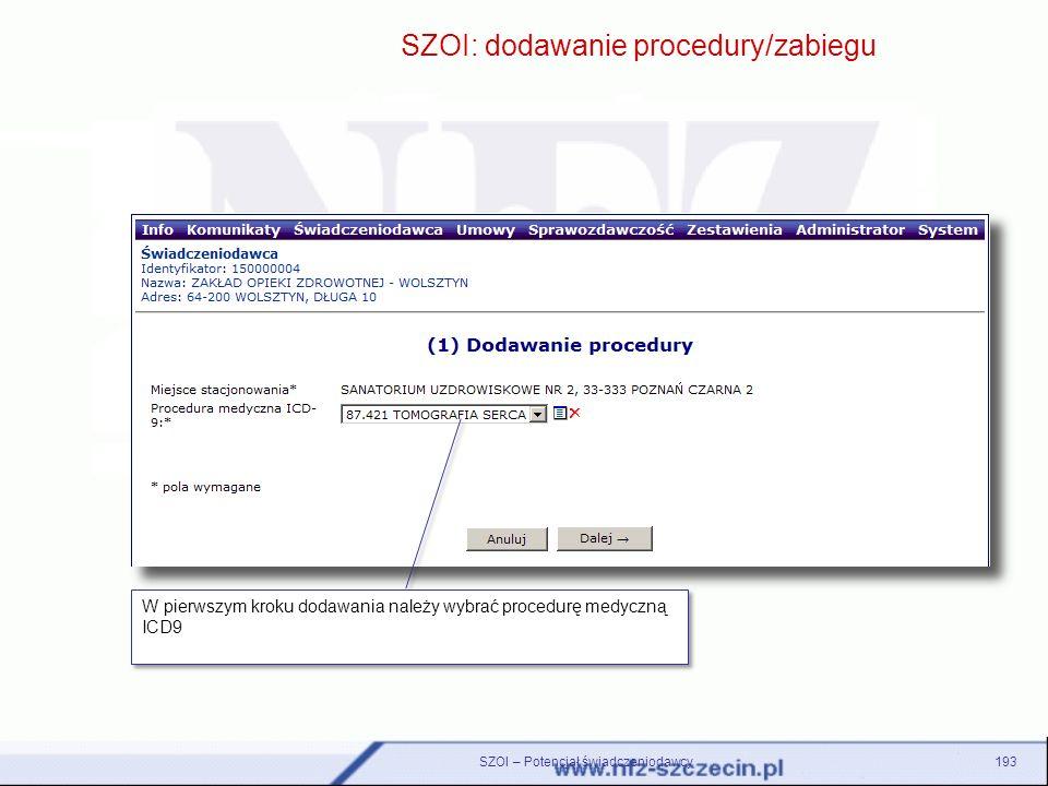SZOI – Potencjał świadczeniodawcy193 SZOI: dodawanie procedury/zabiegu W pierwszym kroku dodawania należy wybrać procedurę medyczną ICD9