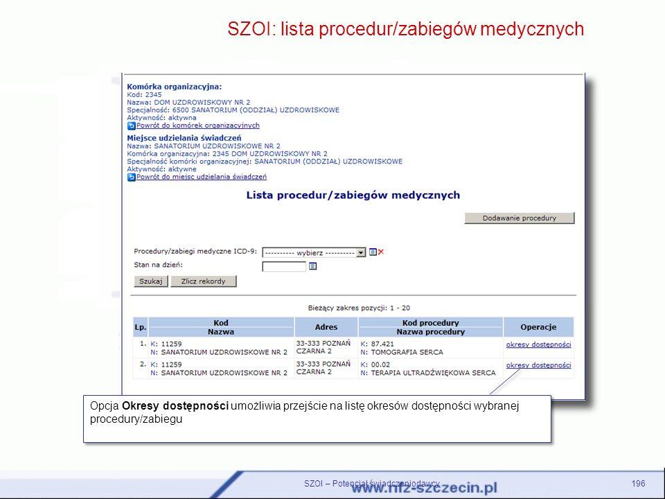 SZOI – Potencjał świadczeniodawcy196 SZOI: lista procedur/zabiegów medycznych Opcja Okresy dostępności umożliwia przejście na listę okresów dostępnośc