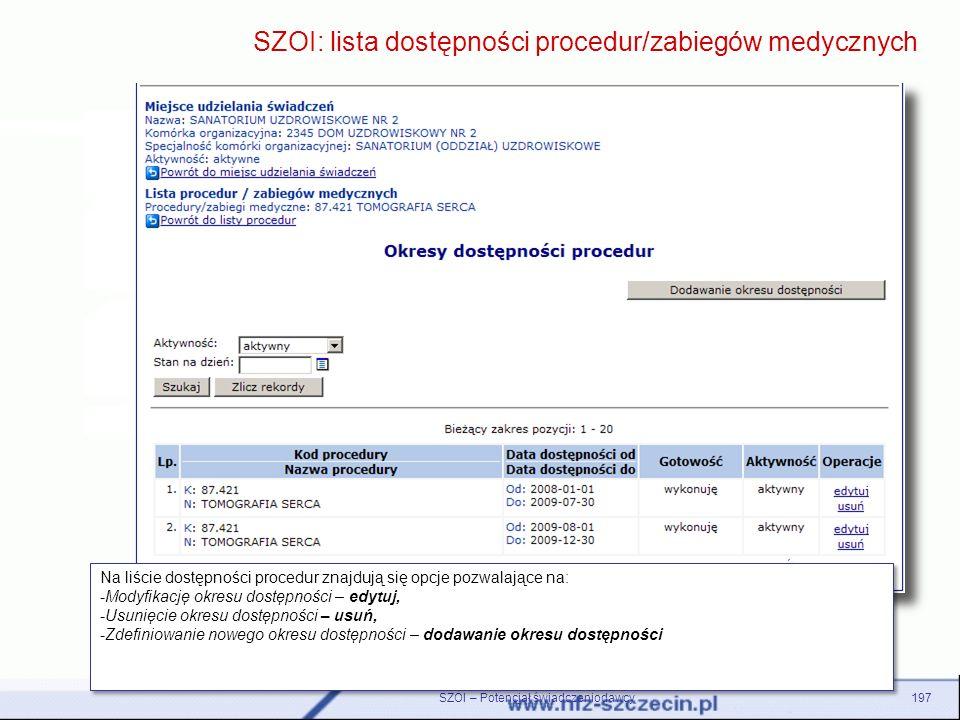SZOI – Potencjał świadczeniodawcy197 SZOI: lista dostępności procedur/zabiegów medycznych Na liście dostępności procedur znajdują się opcje pozwalając