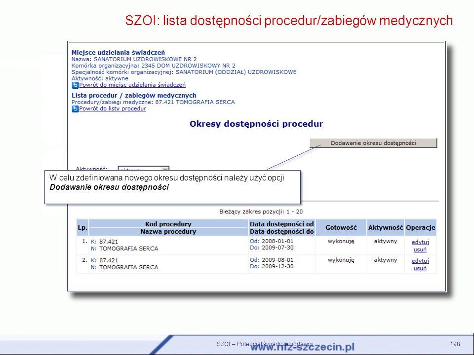 SZOI – Potencjał świadczeniodawcy198 SZOI: lista dostępności procedur/zabiegów medycznych W celu zdefiniowana nowego okresu dostępności należy użyć op