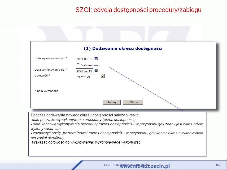 SZOI – Potencjał świadczeniodawcy199 SZOI: edycja dostępności procedury/zabiegu Podczas dodawania nowego okresu dostępności należy określić: -datę poc