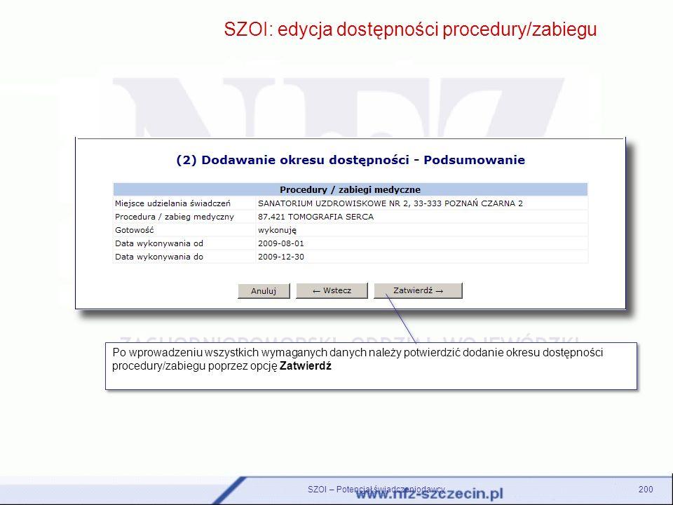 SZOI – Potencjał świadczeniodawcy200 SZOI: edycja dostępności procedury/zabiegu Po wprowadzeniu wszystkich wymaganych danych należy potwierdzić dodani