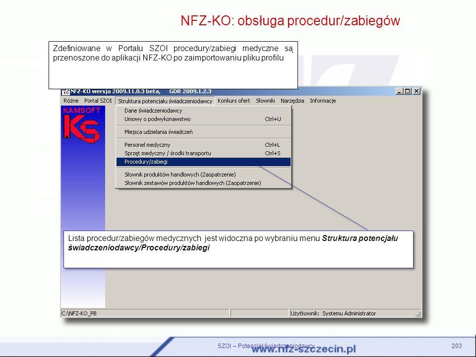 SZOI – Potencjał świadczeniodawcy203 NFZ-KO: obsługa procedur/zabiegów Lista procedur/zabiegów medycznych jest widoczna po wybraniu menu Struktura pot