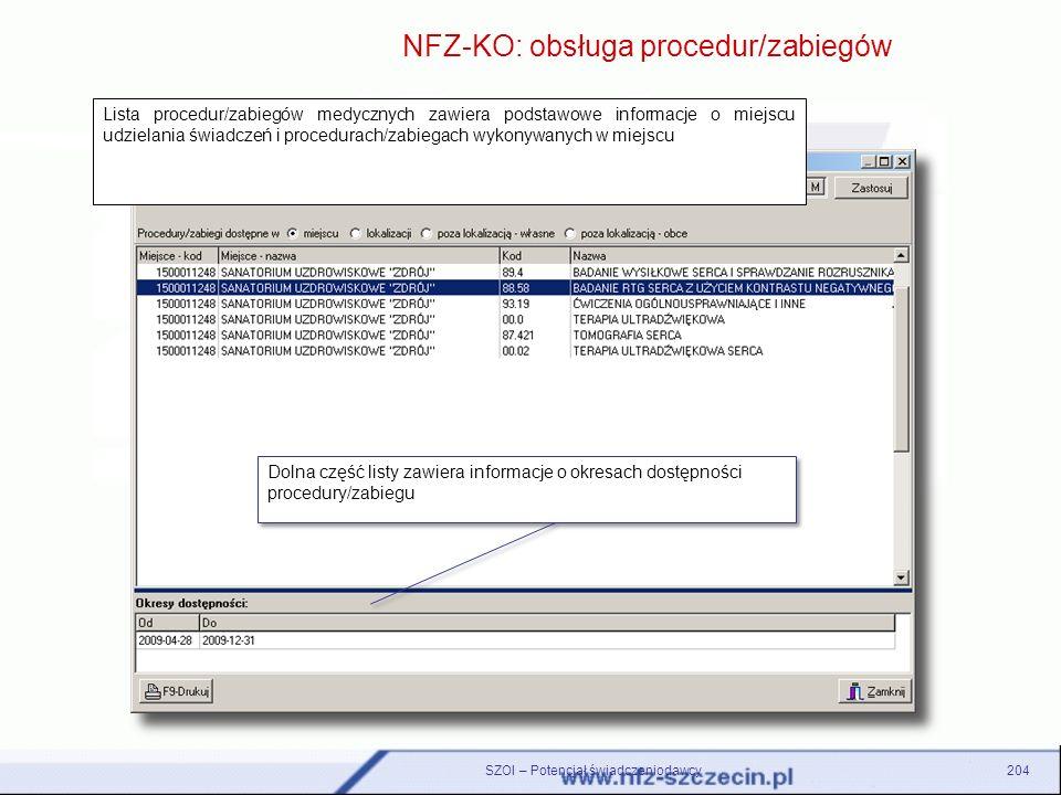 SZOI – Potencjał świadczeniodawcy204 NFZ-KO: obsługa procedur/zabiegów Dolna część listy zawiera informacje o okresach dostępności procedury/zabiegu L