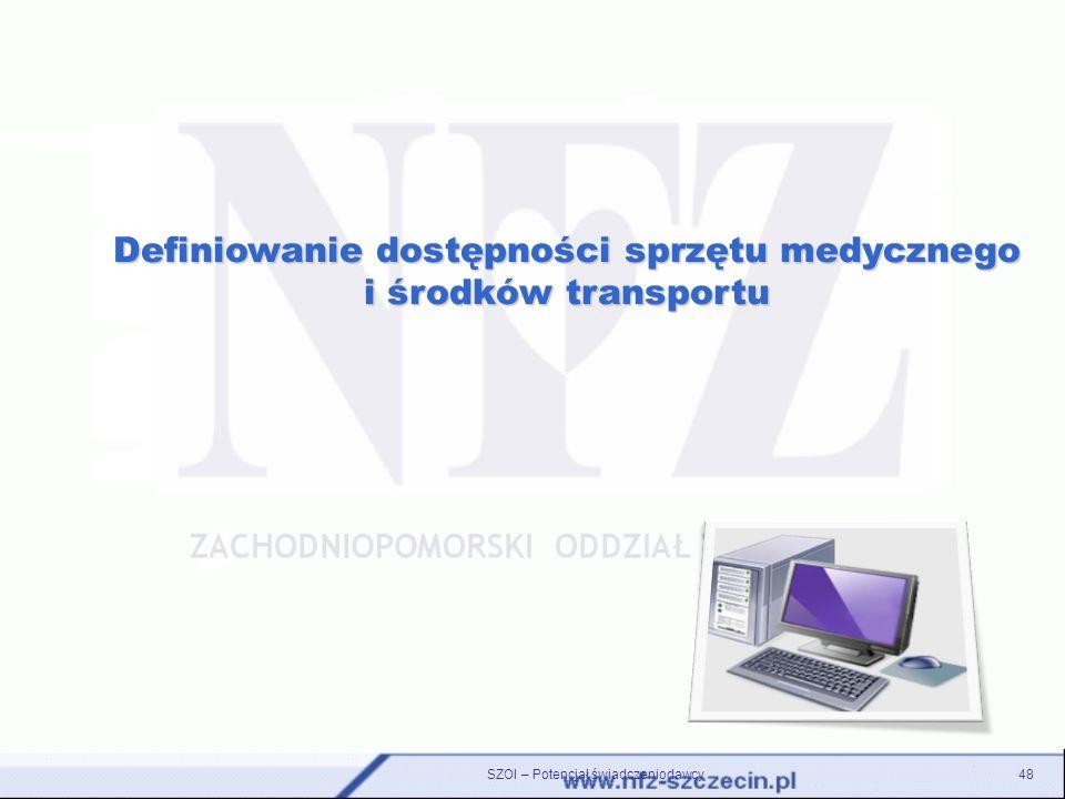 SZOI – Potencjał świadczeniodawcy48 Definiowanie dostępności sprzętu medycznego i środków transportu