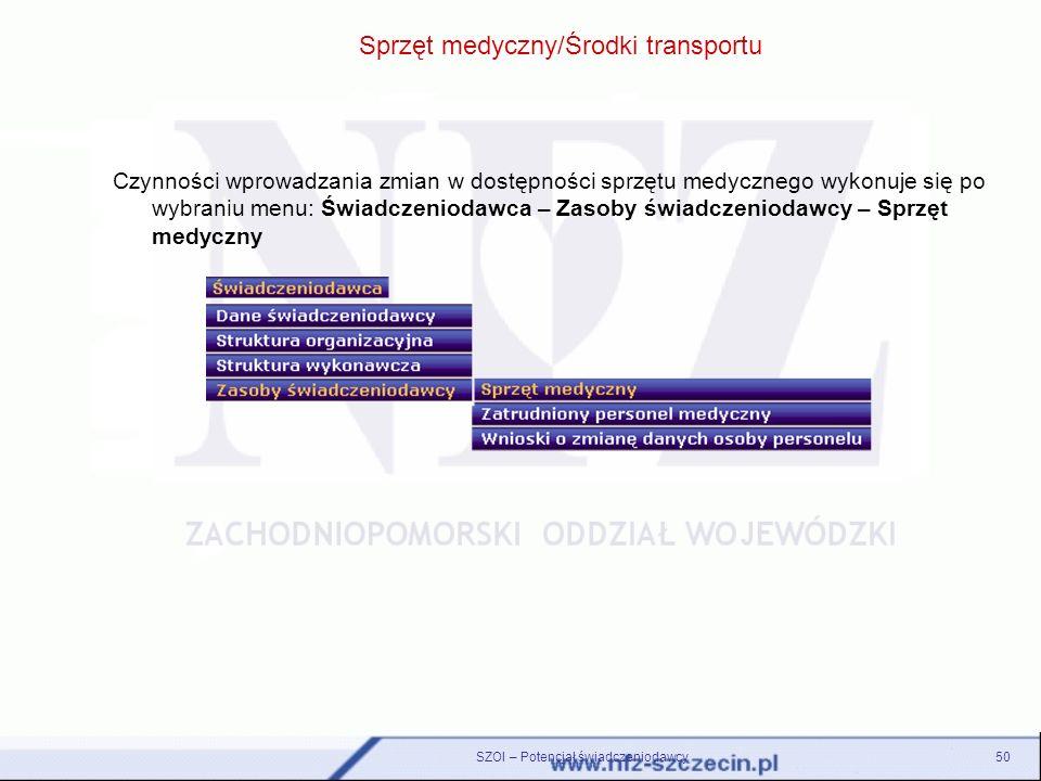 Sprzęt medyczny/Środki transportu SZOI – Potencjał świadczeniodawcy50 Czynności wprowadzania zmian w dostępności sprzętu medycznego wykonuje się po wy