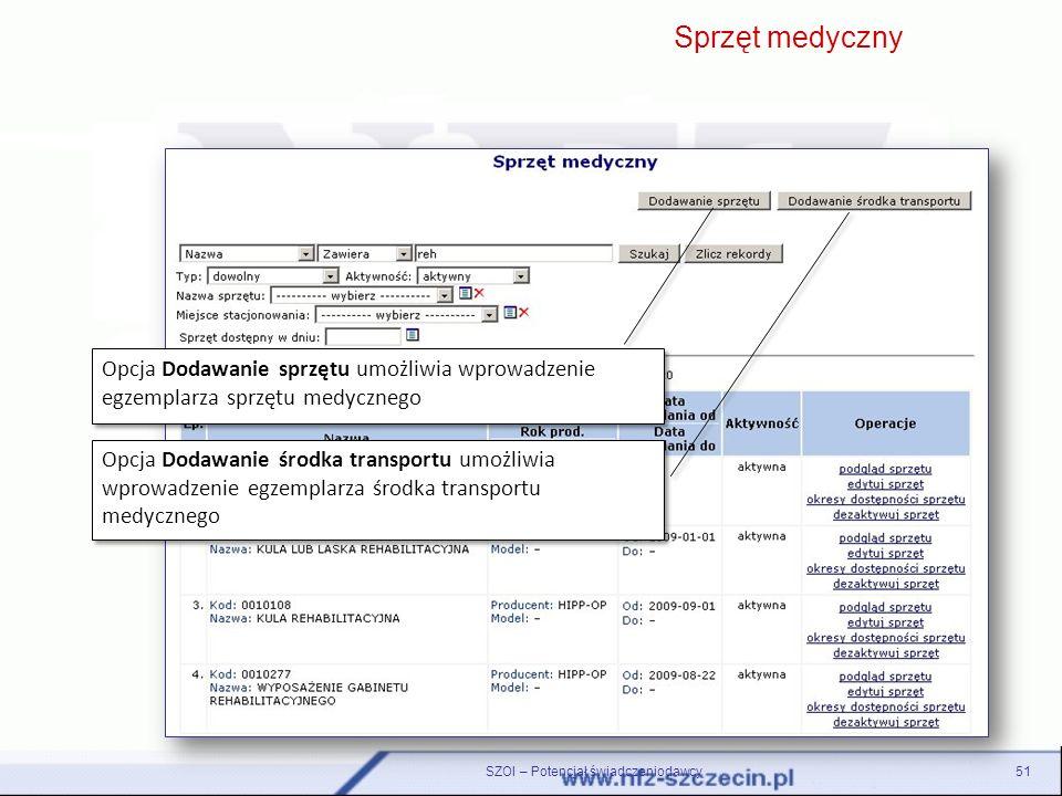 SZOI – Potencjał świadczeniodawcy51 Opcja Dodawanie sprzętu umożliwia wprowadzenie egzemplarza sprzętu medycznego Opcja Dodawanie środka transportu um