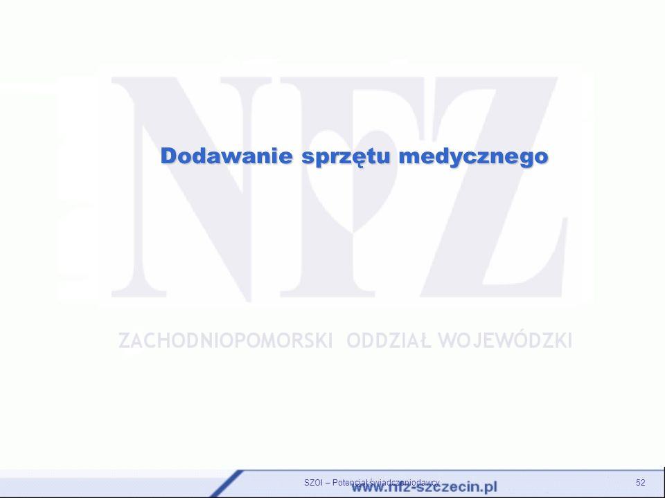 SZOI – Potencjał świadczeniodawcy52 Dodawanie sprzętu medycznego