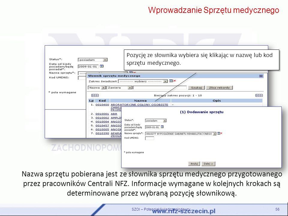 SZOI – Potencjał świadczeniodawcy56 Nazwa sprzętu pobierana jest ze słownika sprzętu medycznego przygotowanego przez pracowników Centrali NFZ. Informa