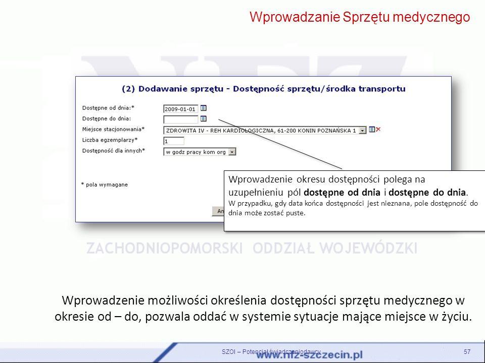 SZOI – Potencjał świadczeniodawcy57 Wprowadzenie możliwości określenia dostępności sprzętu medycznego w okresie od – do, pozwala oddać w systemie sytu