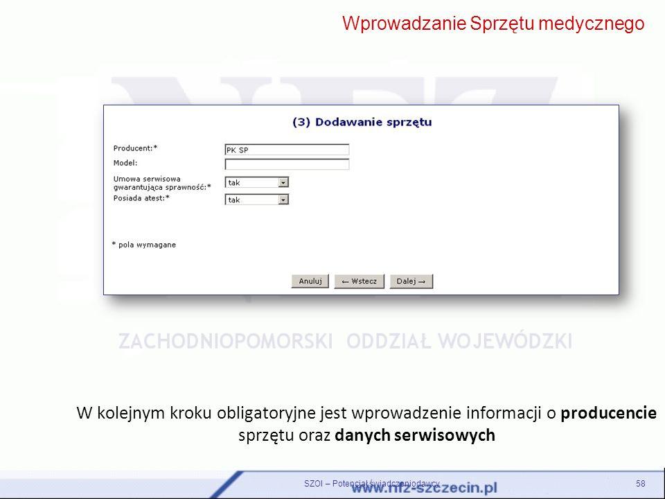 SZOI – Potencjał świadczeniodawcy58 W kolejnym kroku obligatoryjne jest wprowadzenie informacji o producencie sprzętu oraz danych serwisowych Wprowadz