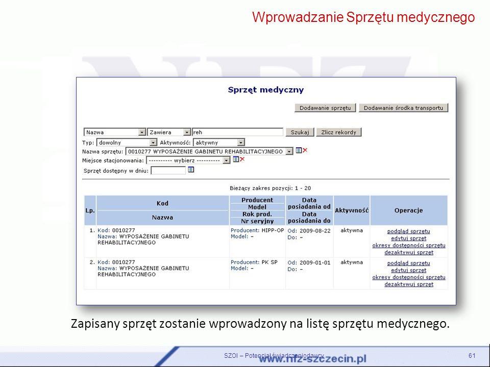 SZOI – Potencjał świadczeniodawcy61 Zapisany sprzęt zostanie wprowadzony na listę sprzętu medycznego. Wprowadzanie Sprzętu medycznego