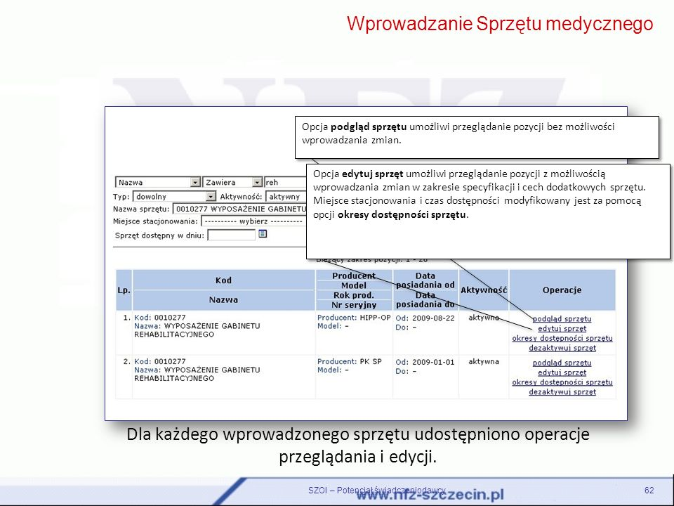 SZOI – Potencjał świadczeniodawcy62 Dla każdego wprowadzonego sprzętu udostępniono operacje przeglądania i edycji. Wprowadzanie Sprzętu medycznego Opc