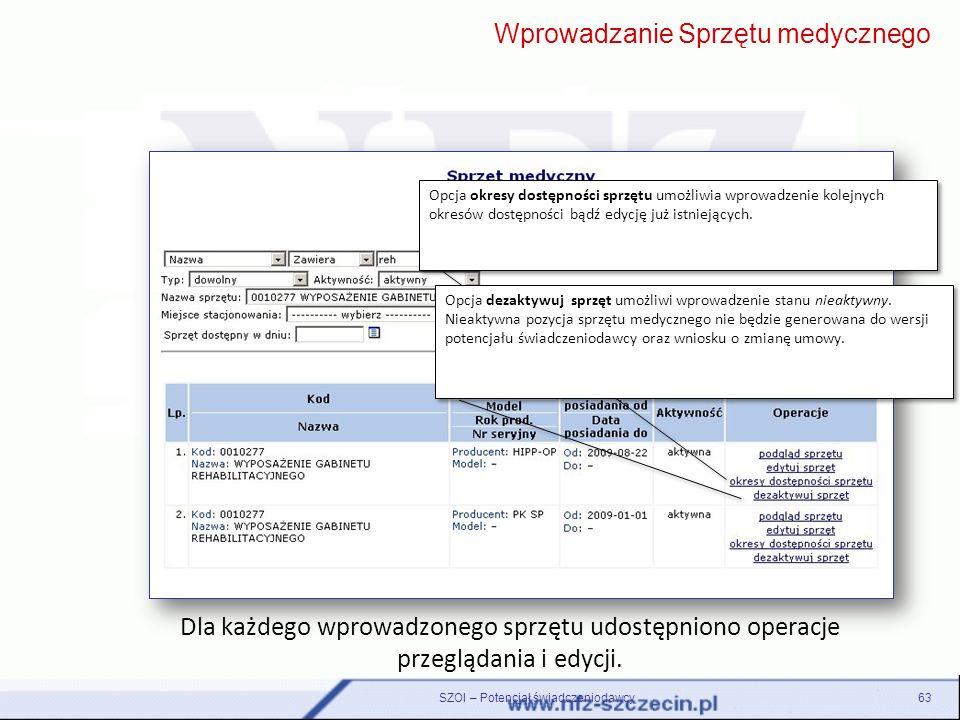 SZOI – Potencjał świadczeniodawcy63 Dla każdego wprowadzonego sprzętu udostępniono operacje przeglądania i edycji. Wprowadzanie Sprzętu medycznego Opc