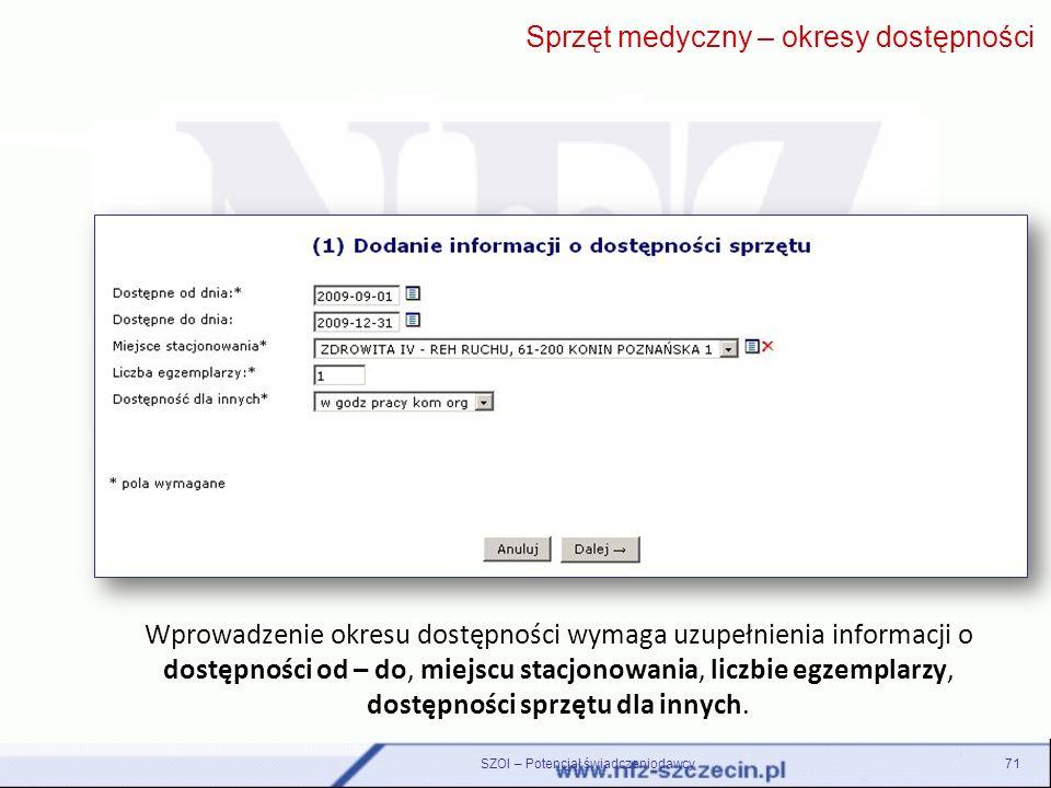 SZOI – Potencjał świadczeniodawcy71 Wprowadzenie okresu dostępności wymaga uzupełnienia informacji o dostępności od – do, miejscu stacjonowania, liczb