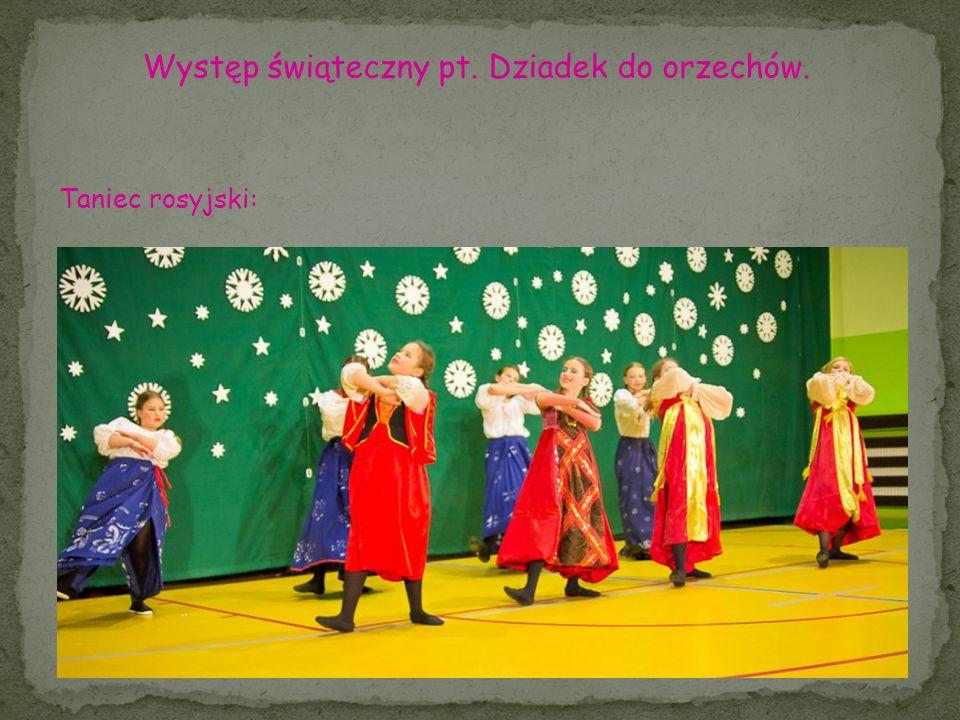 Występ świąteczny pt. Dziadek do orzechów. Taniec rosyjski: