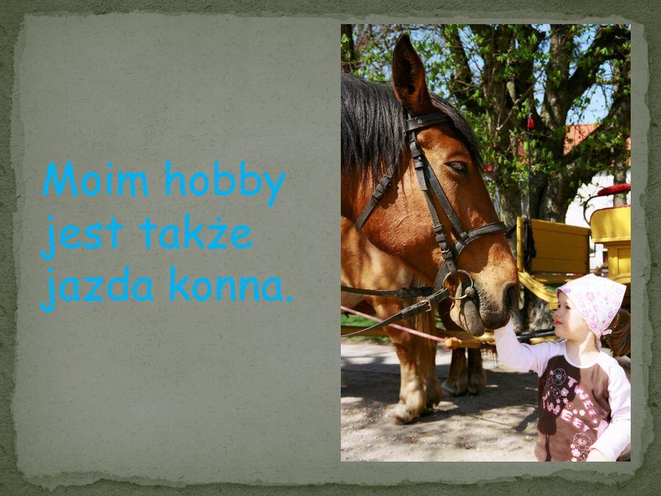 Moim hobby jest także jazda konna.