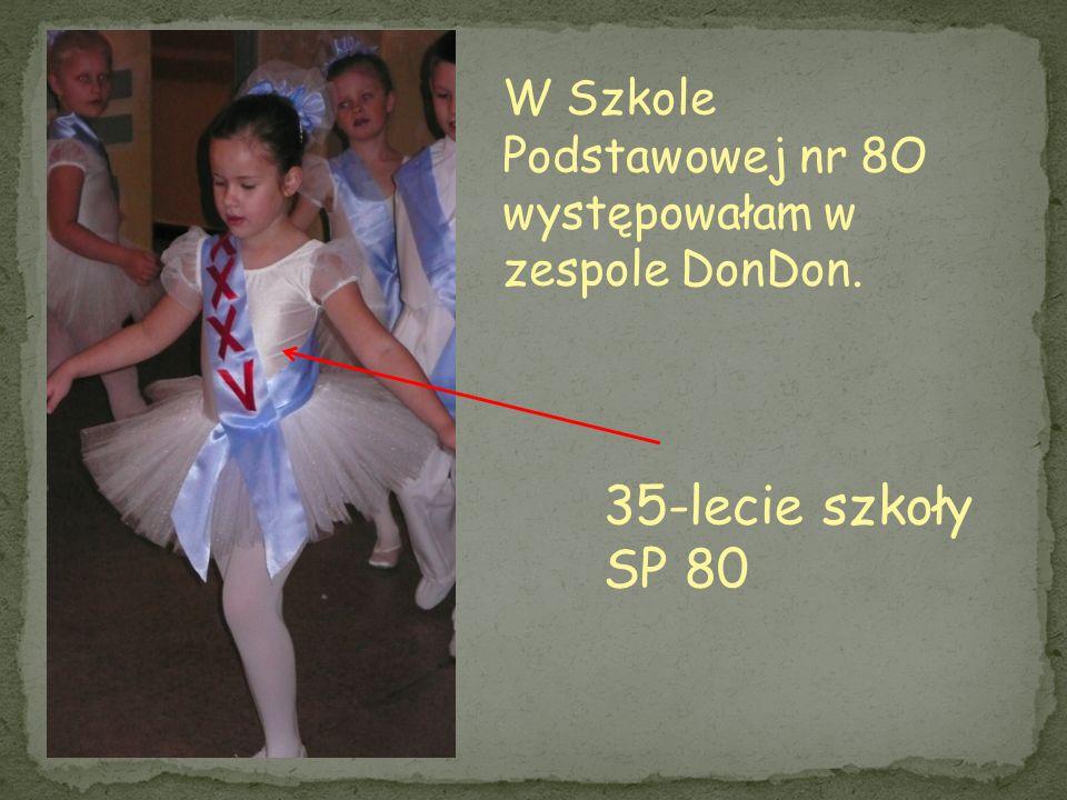 W Szkole Podstawowej nr 8O występowałam w zespole DonDon. 35-lecie szkoły SP 80