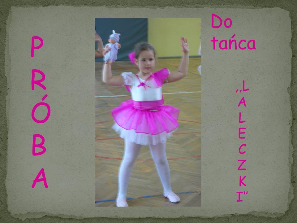 PRÓBAPRÓBA Do tańca,,L A L E C Z K I