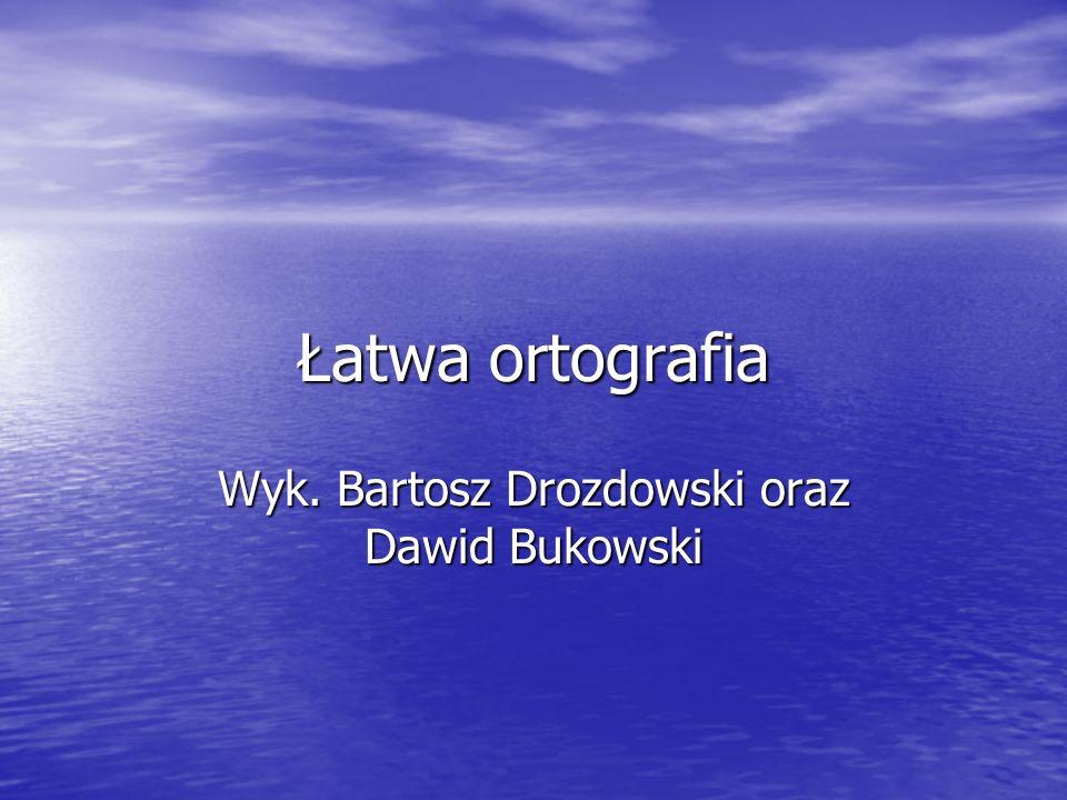 Łatwa ortografia Wyk. Bartosz Drozdowski oraz Dawid Bukowski