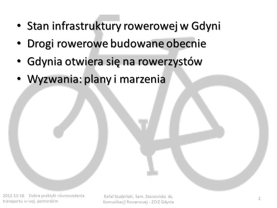Stan infrastruktury rowerowej w Gdyni Stan infrastruktury rowerowej w Gdyni Drogi rowerowe budowane obecnie Drogi rowerowe budowane obecnie Gdynia otwiera się na rowerzystów Gdynia otwiera się na rowerzystów Wyzwania: plany i marzenia Wyzwania: plany i marzenia 2012-11-16 Dobre praktyki równoważenia transportu w woj.