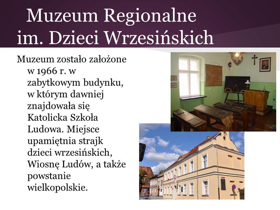 Muzeum Regionalne im. Dzieci Wrzesińskich Muzeum zostało założone w 1966 r. w zabytkowym budynku, w którym dawniej znajdowała się Katolicka Szkoła Lud