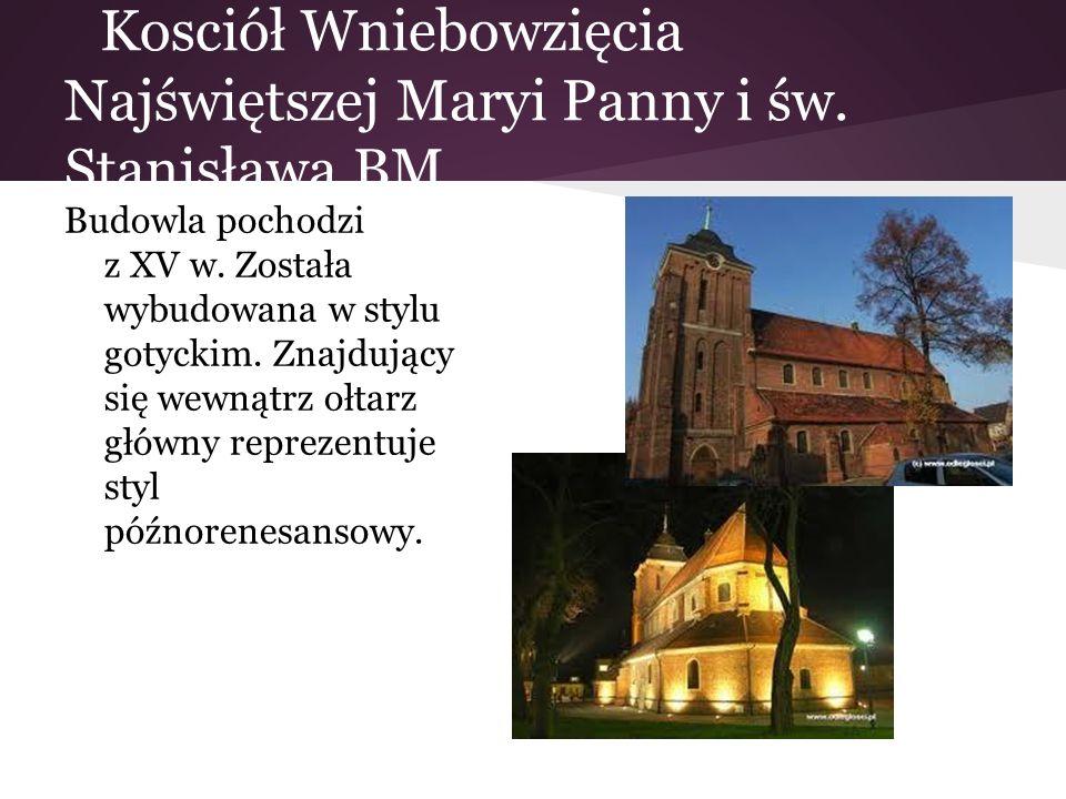 Kosciół Wniebowzięcia Najświętszej Maryi Panny i św. Stanisława BM Budowla pochodzi z XV w. Została wybudowana w stylu gotyckim. Znajdujący się wewnąt