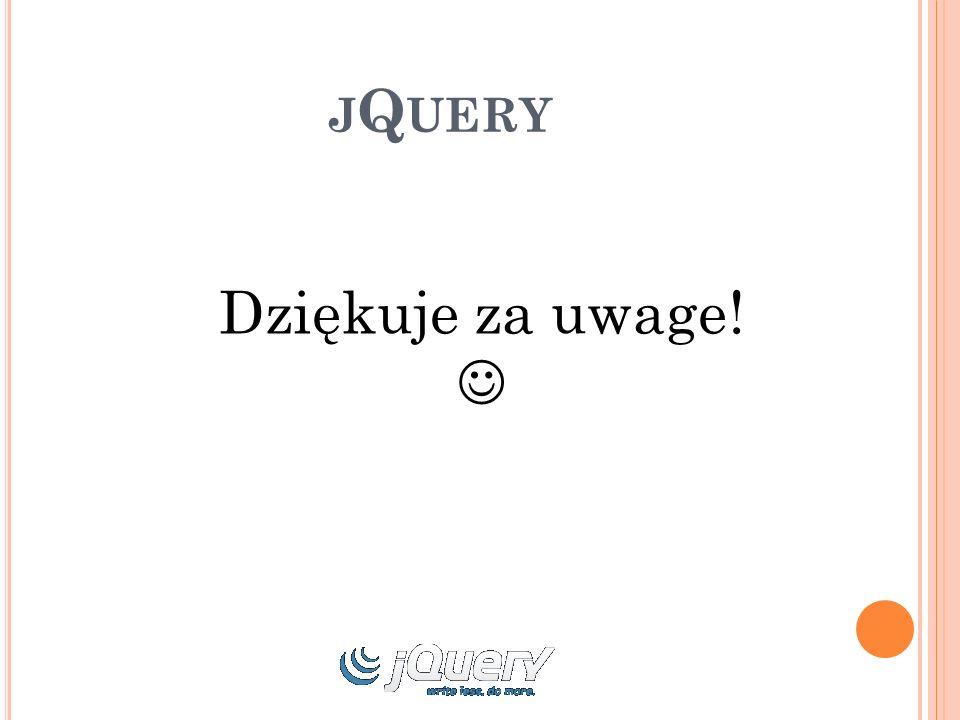J Q UERY Dziękuje za uwage!
