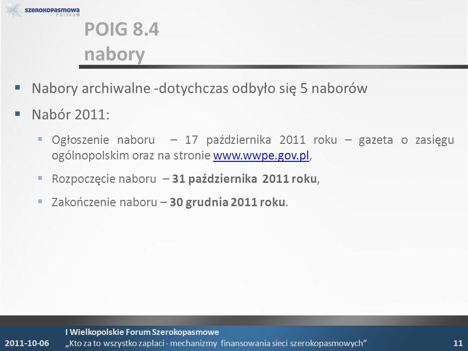 POIG 8.4 nabory Nabory archiwalne -dotychczas odbyło się 5 naborów Nabór 2011: Ogłoszenie naboru – 17 października 2011 roku – gazeta o zasięgu ogólnopolskim oraz na stronie www.wwpe.gov.pl,www.wwpe.gov.pl Rozpoczęcie naboru – 31 października 2011 roku, Zakończenie naboru – 30 grudnia 2011 roku.