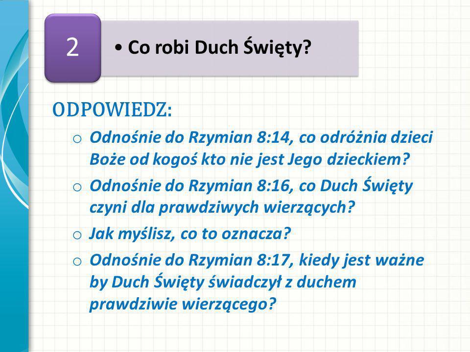 ODPOWIEDZ: o Odnośnie do Rzymian 8:14, co odróżnia dzieci Boże od kogoś kto nie jest Jego dzieckiem.