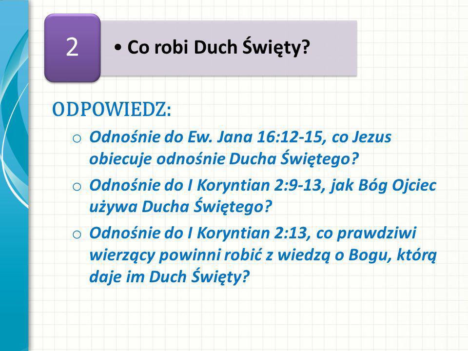 ODPOWIEDZ: o Odnośnie do Ew.Jana 16:12-15, co Jezus obiecuje odnośnie Ducha Świętego.