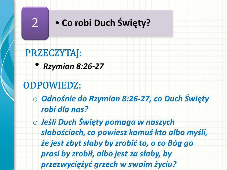 PRZECZYTAJ: Rzymian 8:26-27 ODPOWIEDZ: o Odnośnie do Rzymian 8:26-27, co Duch Święty robi dla nas.