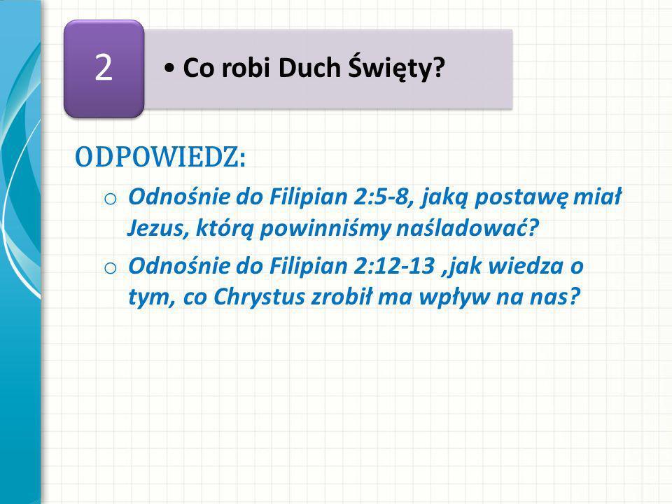 ODPOWIEDZ: o Odnośnie do Filipian 2:5-8, jaką postawę miał Jezus, którą powinniśmy naśladować.