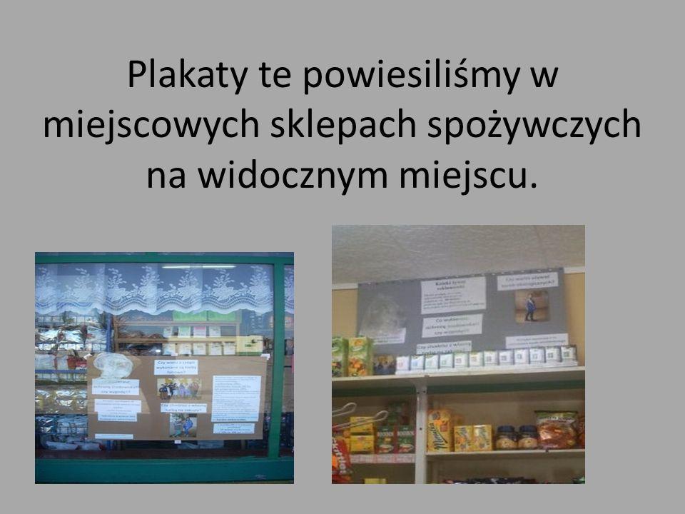 Plakaty te powiesiliśmy w miejscowych sklepach spożywczych na widocznym miejscu.