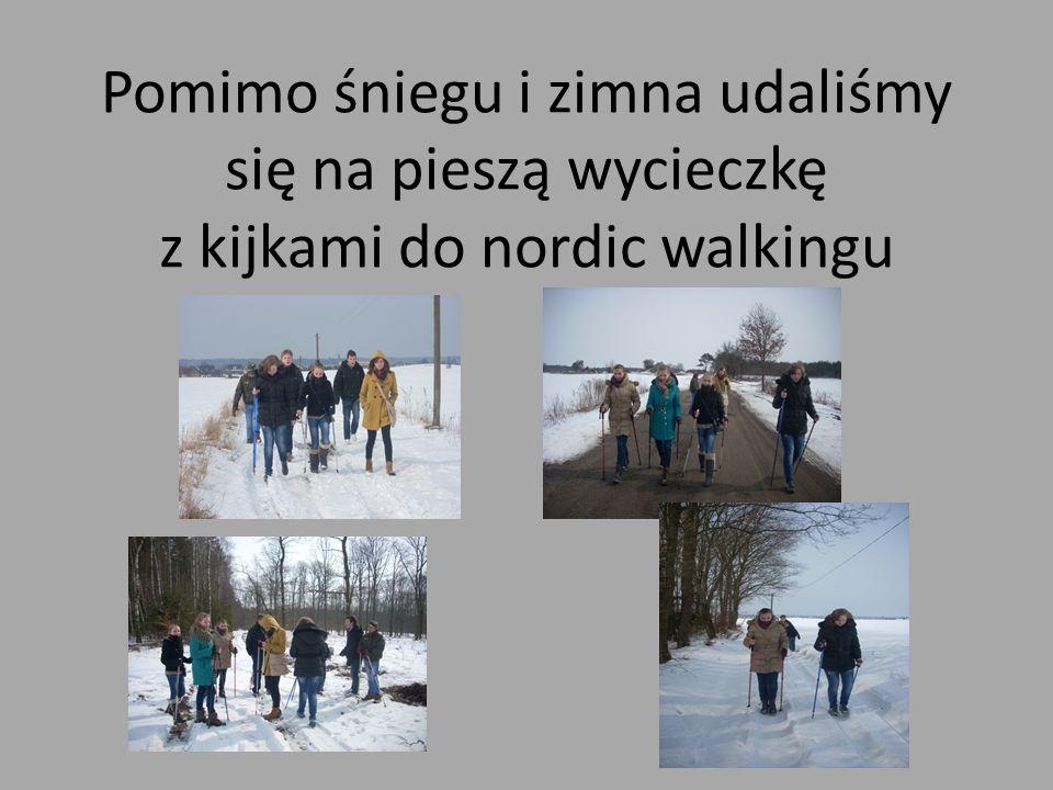 Pomimo śniegu i zimna udaliśmy się na pieszą wycieczkę z kijkami do nordic walkingu