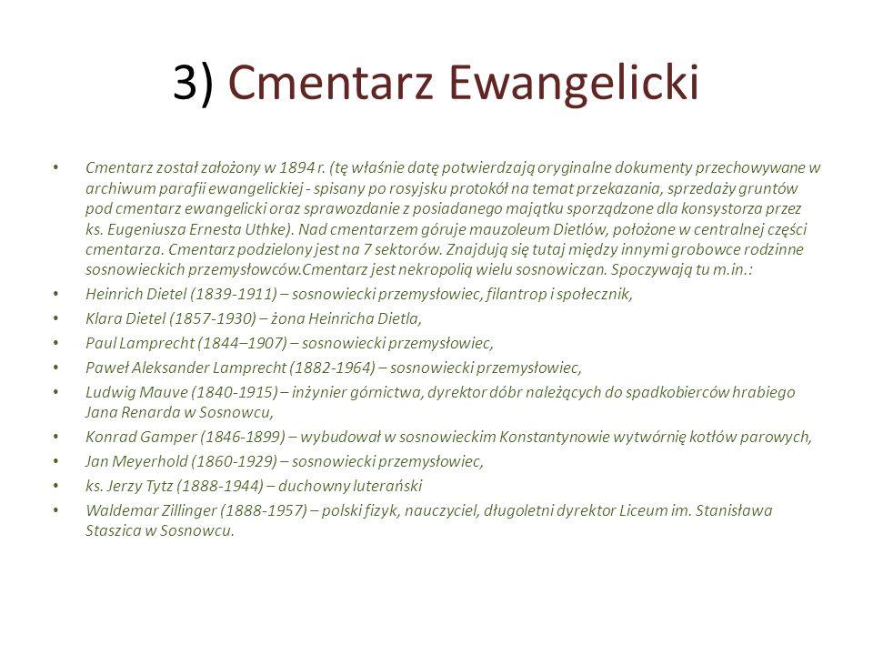 3) Cmentarz Ewangelicki Cmentarz został założony w 1894 r. (tę właśnie datę potwierdzają oryginalne dokumenty przechowywane w archiwum parafii ewangel