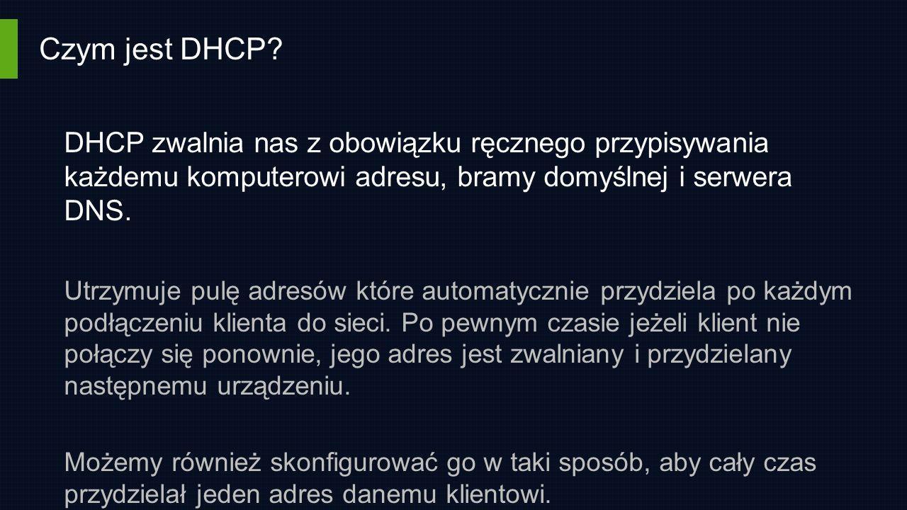 Czym jest DHCP? DHCP zwalnia nas z obowiązku ręcznego przypisywania każdemu komputerowi adresu, bramy domyślnej i serwera DNS. Utrzymuje pulę adresów