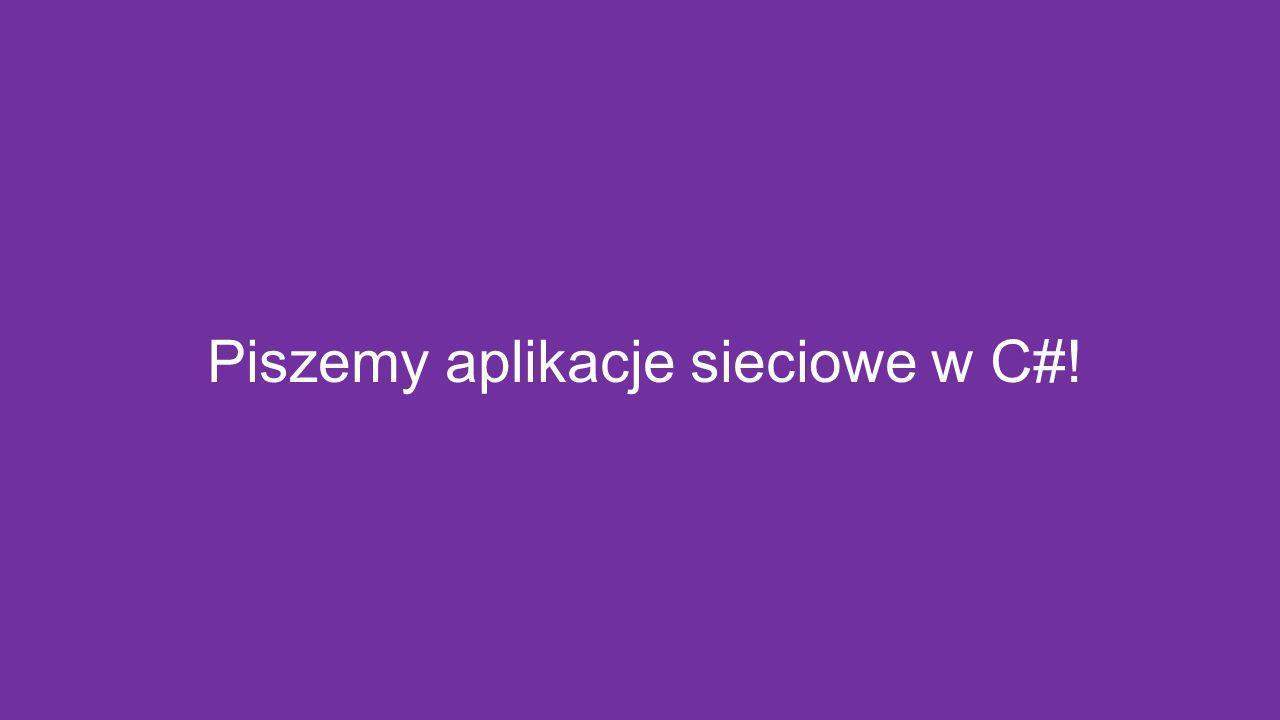 Piszemy aplikacje sieciowe w C#!