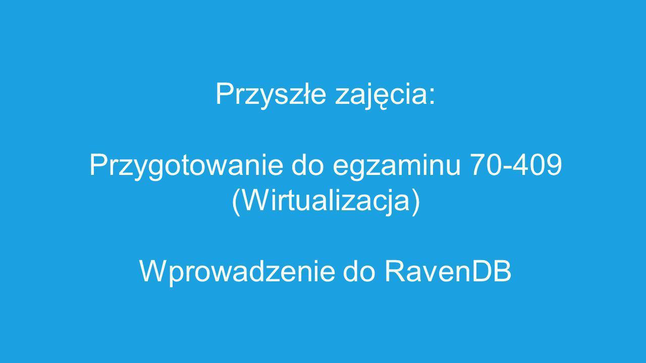 Przyszłe zajęcia: Przygotowanie do egzaminu 70-409 (Wirtualizacja) Wprowadzenie do RavenDB