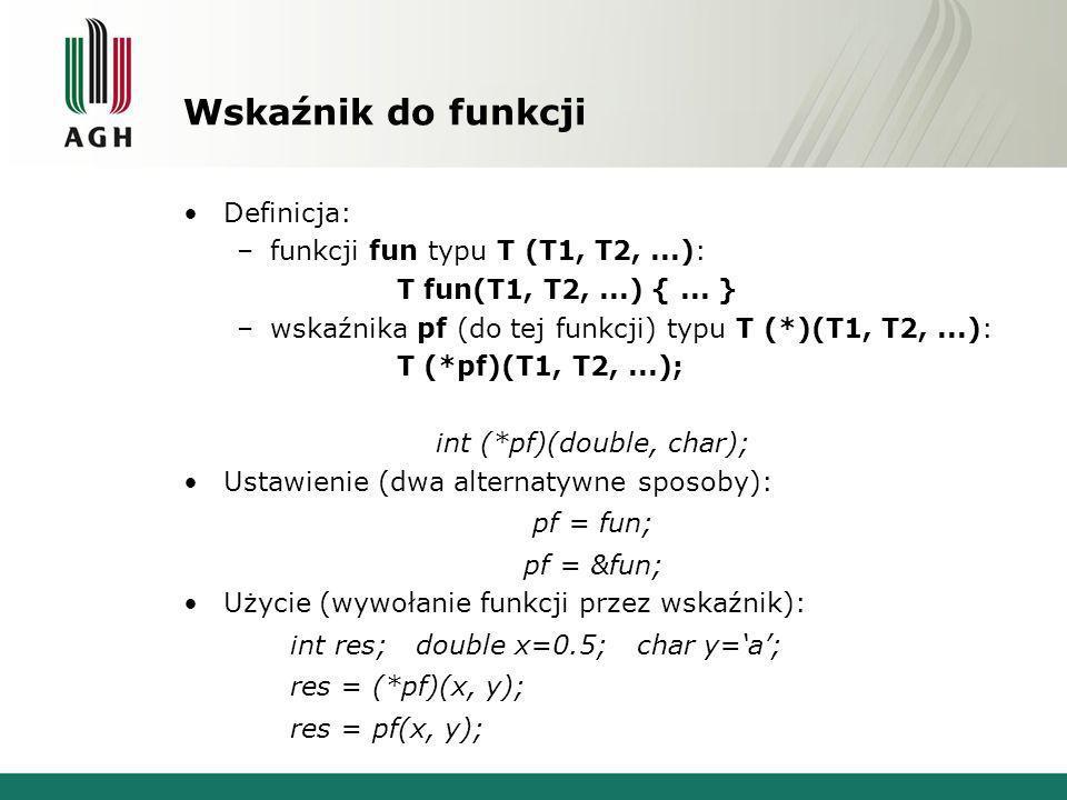 Wskaźnik do funkcji Definicja: –funkcji fun typu T (T1, T2,...): T fun(T1, T2,...) {...