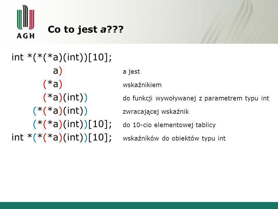 Co to jest a??? int *(*(*a)(int))[10]; int *(*(*a)(int))[10 a jest ]; int *(*(*a)(int))[10]; wskaźnikiem int *(*(*a)(int))[10]; do funkcji wywoływanej