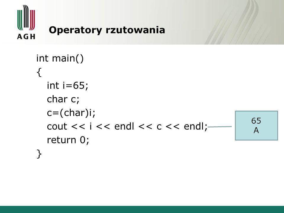 Operatory rzutowania int main() { int i=65; char c; c=(char)i; cout << i << endl << c << endl; return 0; } 65 A