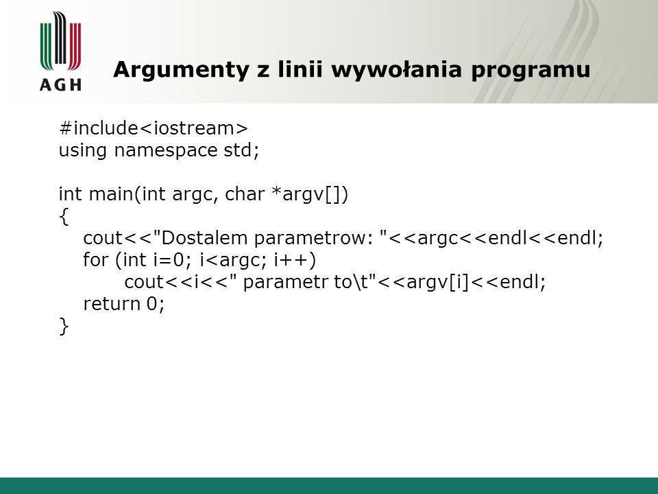 Argumenty z linii wywołania programu #include using namespace std; int main(int argc, char *argv[]) { cout<< Dostalem parametrow: <<argc<<endl<<endl; for (int i=0; i<argc; i++) cout<<i<< parametr to\t <<argv[i]<<endl; return 0; }