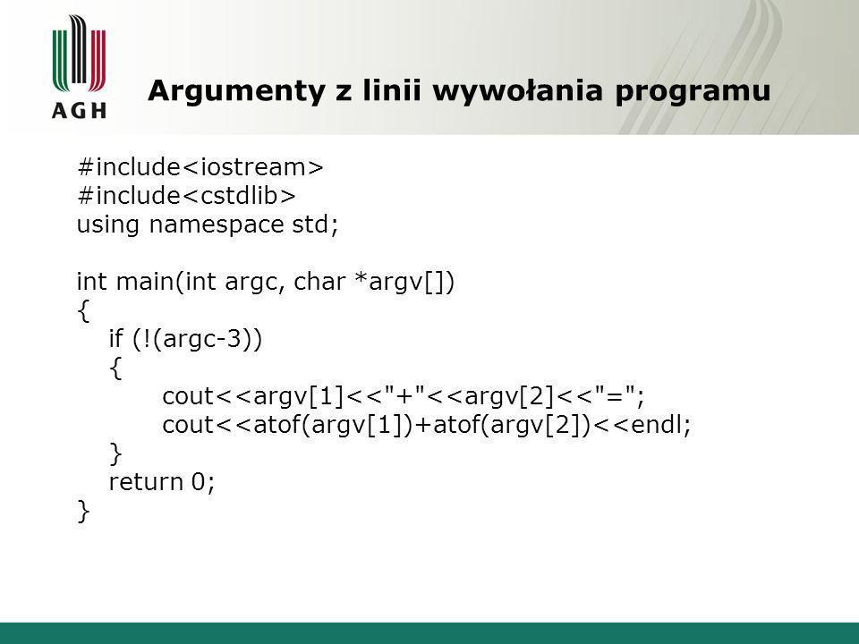 Argumenty z linii wywołania programu #include using namespace std; int main(int argc, char *argv[]) { if (!(argc-3)) { cout<<argv[1]<< + <<argv[2]<< = ; cout<<atof(argv[1])+atof(argv[2])<<endl; } return 0; }