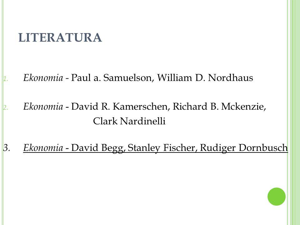LITERATURA 1. Ekonomia - Paul a. Samuelson, William D. Nordhaus 2. Ekonomia - David R. Kamerschen, Richard B. Mckenzie, Clark Nardinelli 3.Ekonomia -