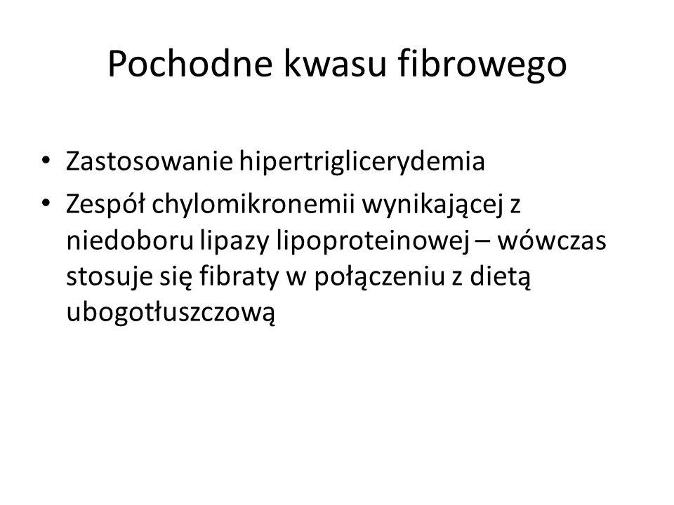 Pochodne kwasu fibrowego Zastosowanie hipertriglicerydemia Zespół chylomikronemii wynikającej z niedoboru lipazy lipoproteinowej – wówczas stosuje się