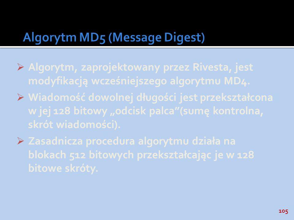 105 Algorytm, zaprojektowany przez Rivesta, jest modyfikacją wcześniejszego algorytmu MD4. Wiadomość dowolnej długości jest przekształcona w jej 128 b