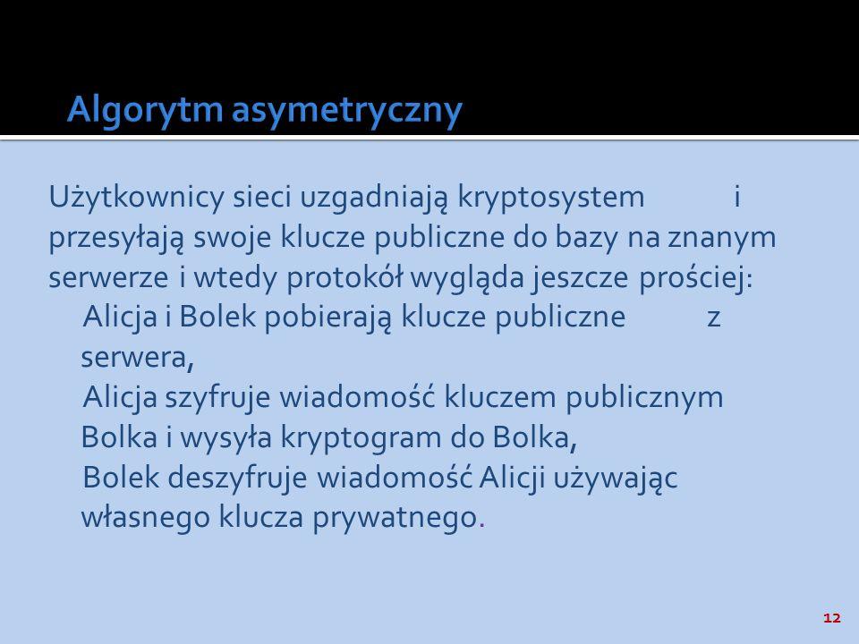 12 Użytkownicy sieci uzgadniają kryptosystem i przesyłają swoje klucze publiczne do bazy na znanym serwerze i wtedy protokół wygląda jeszcze prościej: