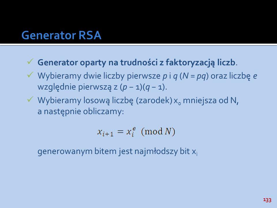 133 Generator oparty na trudności z faktoryzacją liczb. Wybieramy dwie liczby pierwsze p i q (N = pq) oraz liczbę e względnie pierwszą z (p 1)(q 1). W